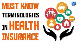 Health Insurance - Must Know Health Insurance Terminologies