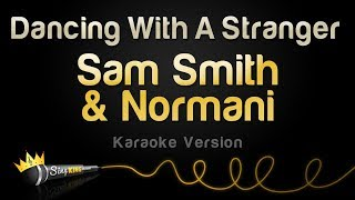 Sam Smith, Normani   Dancing With A Stranger (Karaoke Version)