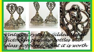 Vintage Crystal & Gilded Metal Victorian Perfume Bottles With Glass Stoppers & What It Is Worth