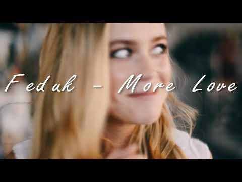 Feduk - More Love /Кажется, я где-то тебя видел, мне снова кажется везде твоя улыбка видео