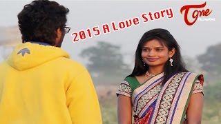 2015 A Love Story | Telugu Short Film by Sai Vardhan