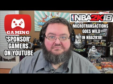 YOUTUBE GAMING 'SPONSORSHIPS' AND NBA2K18 MICROTRANSACTIONS GONE WILD!