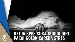 Stres karena Penghitungan Suara, Ketua KPPS di Malang Coba Bunuh Diri Tusuk Perut Pakai Golok