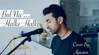 Bol Na Halke Halke | Cover Apratim | Shankar   - YouTube