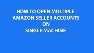 Multiple Amazon Seller Accounts on Single Machine