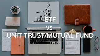 ETF vs. Unit Trust / Mutual Fund: What's the Difference?