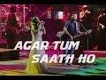Agar tum saath ho - Live |  Arijit Singh | Amrita Singh | Tamasha