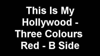 Three Colours Red - This is My Hollywood - B Side