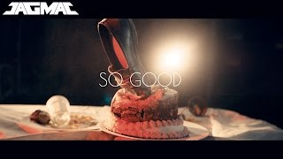 JAGMAC - So Good (Official Music Video)