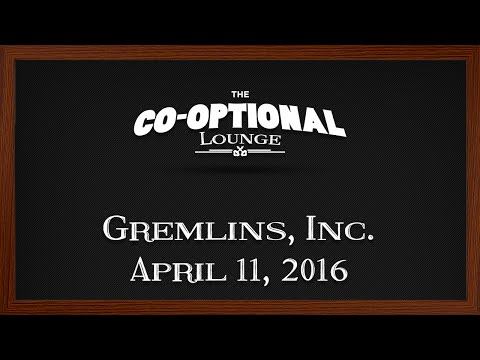 The Co-Optional Lounge plays Gremlins, Inc. ft. Cry, Crendor [strong language] - Apr. 11, 2016