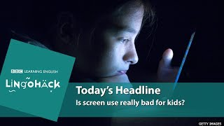 Is screen use really bad for kids? Watch Lingohack to find out.
