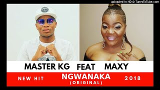 Master KG   Ngwanaka Ft Maxy (Original)