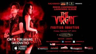 THE VIRGIN - CINTA TERLARANG Acoustic Ver. [FULL AUDIO]