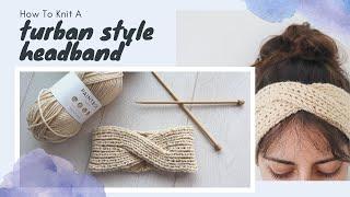 How To Knit A Turban Headband - Twist Front Ear Warmer