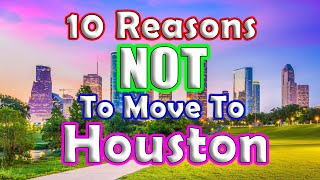 Top 10 Reasons NOT to move to Houston, Texas.