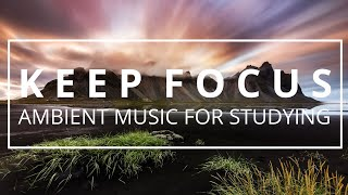 Ambient Study Music - 5 HOURS [Helps Keep Focus and Concentration While Studying]