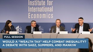 """Would a """"Wealth Tax"""" Help Combat Inequality? A Debate with Saez, Summers, and Mankiw"""