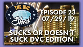 Sucks or Doesn't Suck DVC Edition   The DVC Show   07/29/19