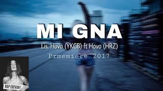 Lis, Hovo (YKCB) ft Hovo ( Hrz) - Mi Gna [2017] / PREMIERE