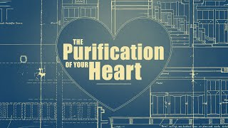 The Purification of Your Heart