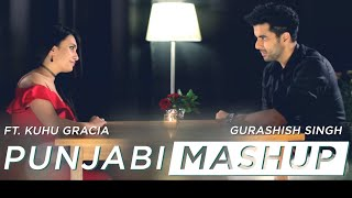 Romantic Punjabi Mashup | SinghsUnplugged | Ft. Gurashish Singh | Kuhu Gracia | Cover