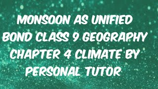 """""""""""Monsoon as Unified Bond class 9 geography chapter 4 Climate"""