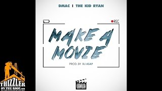 Dmac ft. The Kid Ryan - Make A Movie [Prod. DJ ASAP] [Thizzler.com]