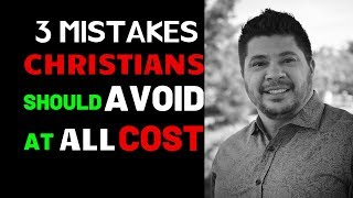 3 MISTAKES CHRISTIANS SHOULD AVOID AT ALL COST - Evangelist Fernando Perez