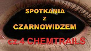 CHEMTRAILS. Spotkania z czarnowidzem cz.4