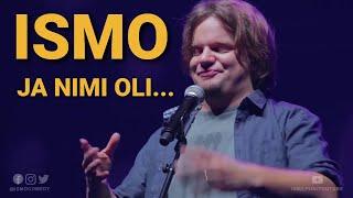 ISMO | Ja nimi oli