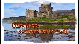 Eilean Donan - Scotlands Fantasy Castle