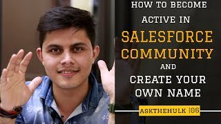 How to become active in Salesforce community and create your own name   Ask the Hulk   EP-6