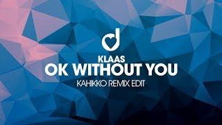 Klaas   Ok Without You (Kahikko Remix Edit)