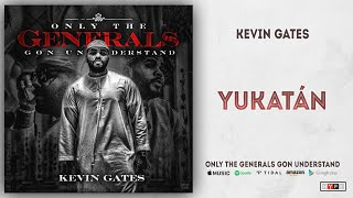 Kevin Gates   Yukatan (Only The Generals Gon Understand)
