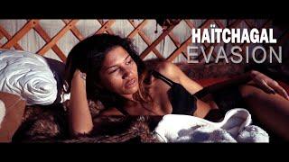 Haïtchagal - Évasion (Clip Officiel)