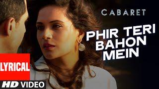 Phir Teri Bahon Mein Lyrical | CABARET | Richa Chadda