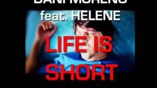 Dani Moreno feat. Helene - Life is Short