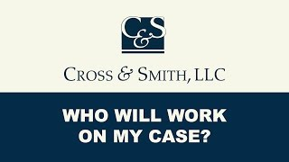 Who Will Work on My Case at Cross & Smith?