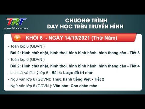 Lớp 6: Toán (2 tiết); Lịch sử và Địa Lý; Ngữ Văn (2 tiết). - Dạy học trên truyền hình TRT ngày 14/10/2021