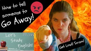 Go Away! 13 Ways to ask someone to Leave! How to tell someone to go away in English!