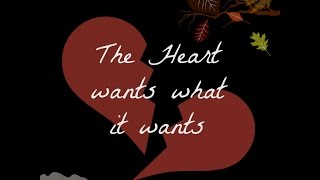 The heart wants what it wants Cover
