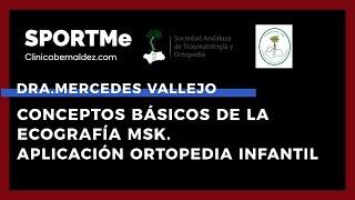 Conceptos Ecografía MSK. Aplicación en la Ortopedia infantil - Dra. Mercedes Vallejo | Sportme &SATO