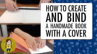 HOW TO CREATE AND BIND A HANDMADE BOOK WITH A COVER