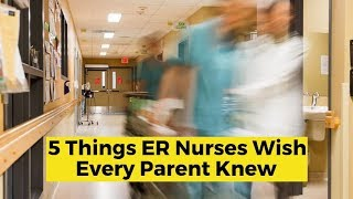 View the video 5 Things ER Nurses Wish Every Parent Knew