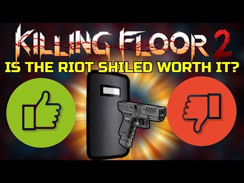 Killing Floor 2 | RIOT SHIELD WORTH OR NOT? - 50% Damage Reduction When Aiming!