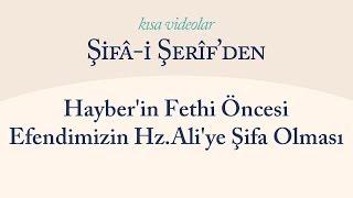 Kısa Video: Hayber'in Fethi Öncesi Efendimizin Hz.Ali'ye Şifa Olması