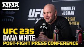 UFC 235: Dana White Post Fight Press Conference   MMA Fighting