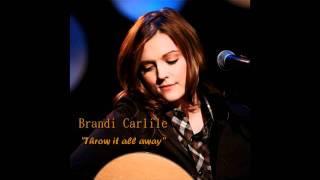 Brandi Carlile - Throw it all away  *Lyrics in the description*