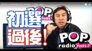 2019-07-16【POP撞新聞】黃暐瀚談:「初選、過後!」