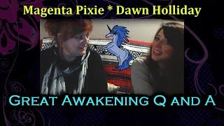 Great Awakening Q and A with Magenta Pixie and Dawn Holliday